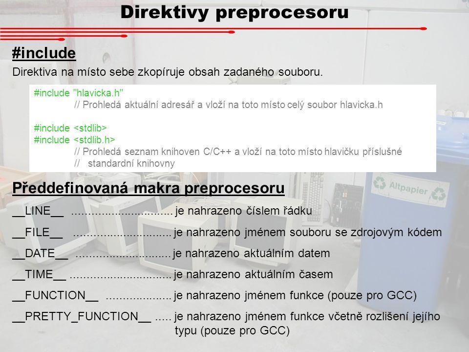 Direktivy preprocesoru #include Direktiva na místo sebe zkopíruje obsah zadaného souboru. #include
