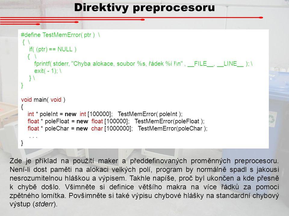 Direktivy preprocesoru #define TestMemError( ptr ) \ { \ if( (ptr) == NULL ) { \ fprintf( stderr,