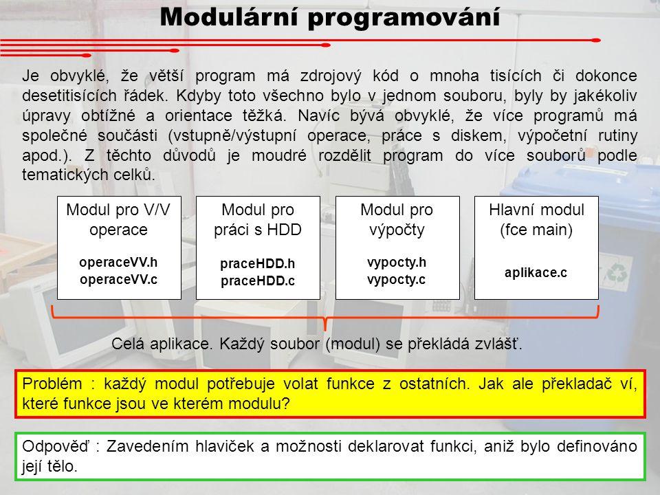 Modulární programování Je obvyklé, že větší program má zdrojový kód o mnoha tisících či dokonce desetitisících řádek. Kdyby toto všechno bylo v jednom
