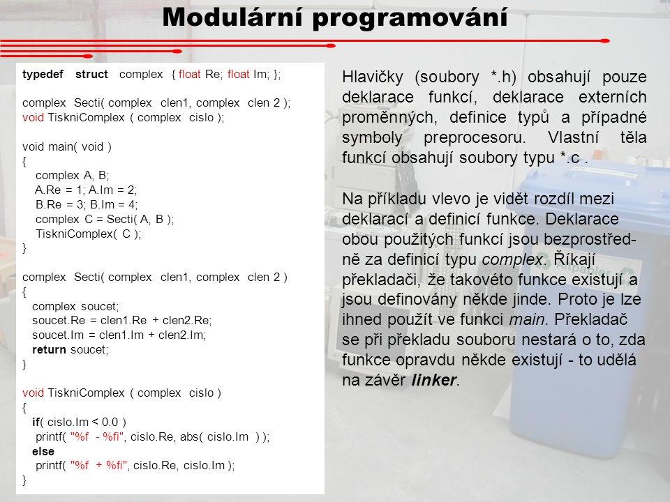 Modulární programování Hlavičky (soubory *.h) obsahují pouze deklarace funkcí, deklarace externích proměnných, definice typů a případné symboly prepro