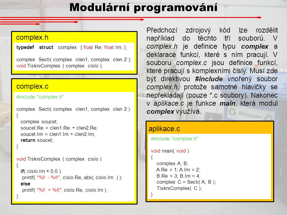 Modulární programování Předchozí zdrojový kód lze rozdělit například do těchto tří souborů. V complex.h je definice typu complex a deklarace funkcí, k