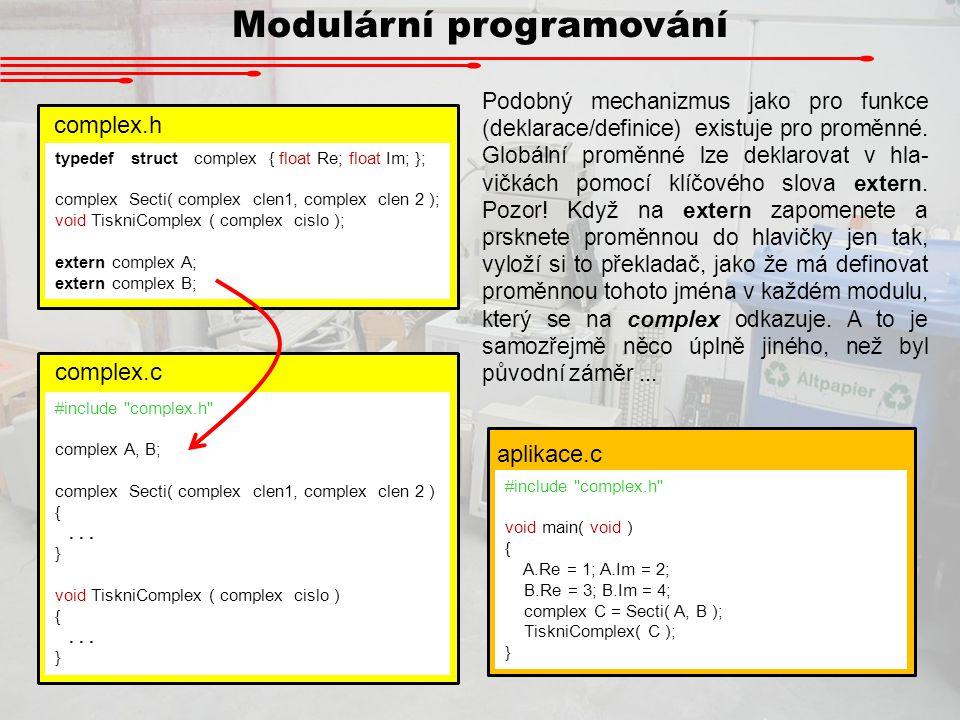 Modulární programování Podobný mechanizmus jako pro funkce (deklarace/definice) existuje pro proměnné. Globální proměnné lze deklarovat v hla- vičkách
