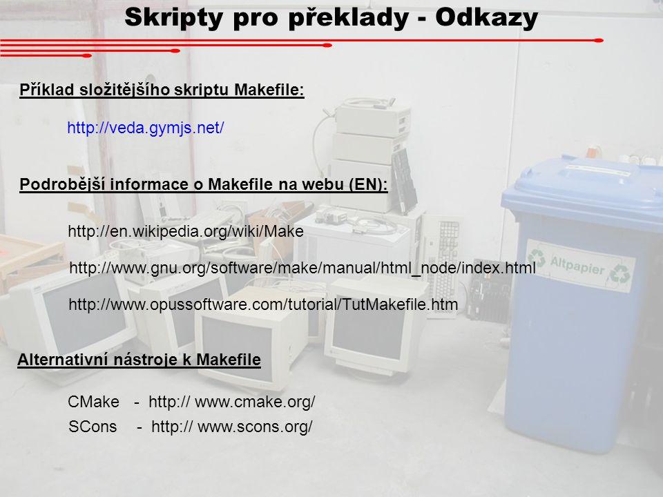 Skripty pro překlady - Odkazy Podrobější informace o Makefile na webu (EN): http://en.wikipedia.org/wiki/Make http://www.gnu.org/software/make/manual/