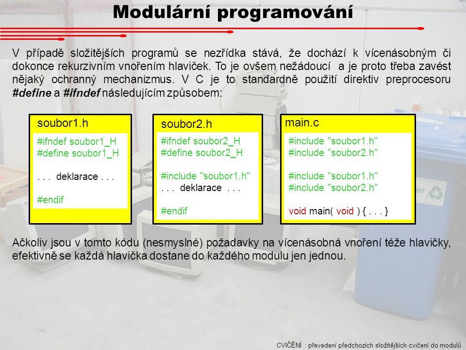 Modulární programování V případě složitějších programů se nezřídka stává, že dochází k vícenásobným či dokonce rekurzivním vnořením hlaviček. To je ov