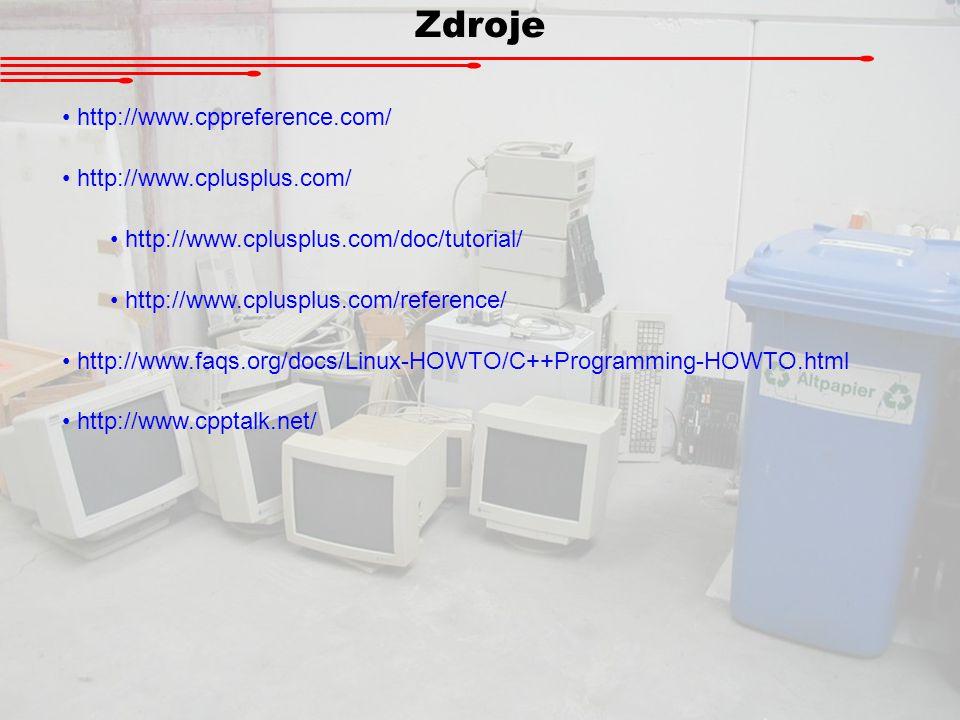 Zdroje http://www.cppreference.com/ http://www.cplusplus.com/ http://www.cplusplus.com/doc/tutorial/ http://www.cplusplus.com/reference/ http://www.fa