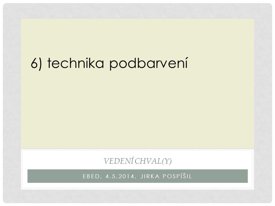 EBED, 4.5.2014, JIRKA POSPÍŠIL VEDENÍ CHVAL(Y) 6) technika podbarvení
