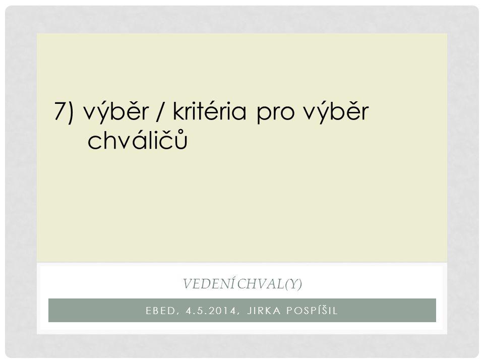 EBED, 4.5.2014, JIRKA POSPÍŠIL VEDENÍ CHVAL(Y) 7) výběr / kritéria pro výběr chváličů