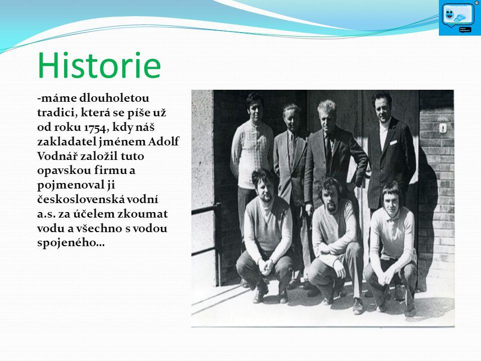 Historie -máme dlouholetou tradici, která se píše už od roku 1754, kdy náš zakladatel jménem Adolf Vodnář založil tuto opavskou firmu a pojmenoval ji československá vodní a.s.