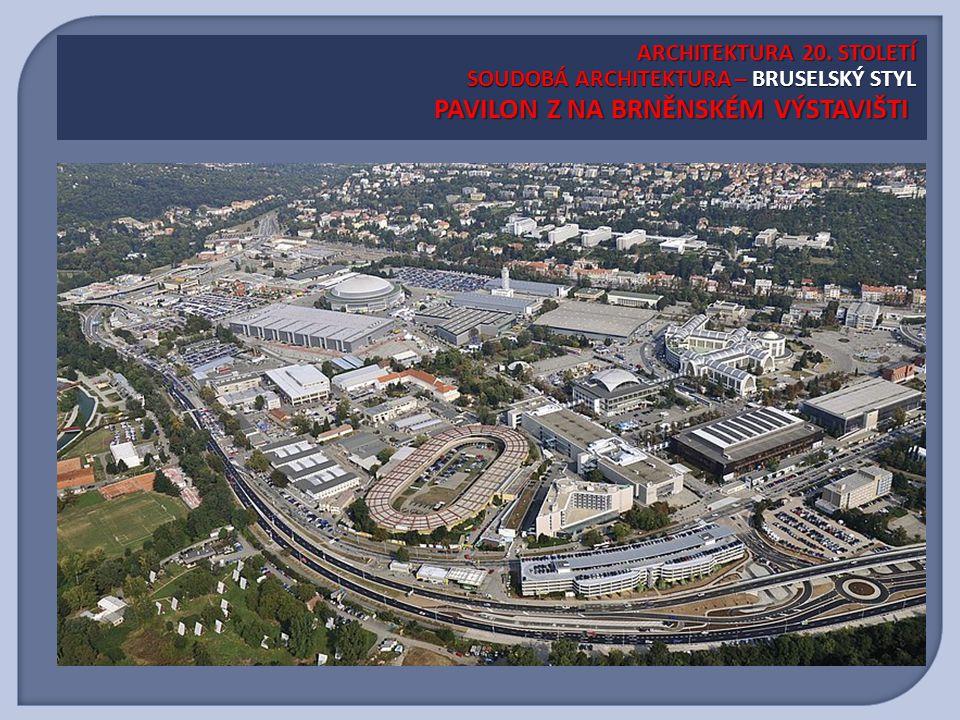 ARCHITEKTURA 20. STOLETÍ SOUDOBÁ ARCHITEKTURA – BRUSELSKÝ STYL PAVILON Z NA BRNĚNSKÉM VÝSTAVIŠTI ARCHITEKTURA 20. STOLETÍ SOUDOBÁ ARCHITEKTURA – BRUSE