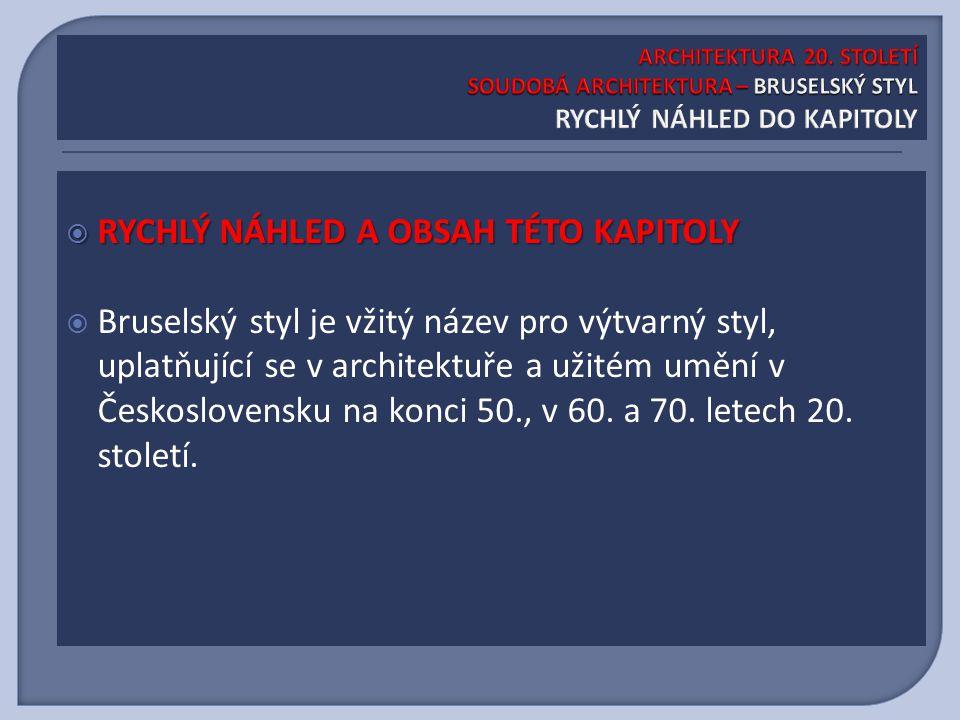  RYCHLÝ NÁHLED A OBSAH TÉTO KAPITOLY  Bruselský styl je vžitý název pro výtvarný styl, uplatňující se v architektuře a užitém umění v Československu na konci 50., v 60.