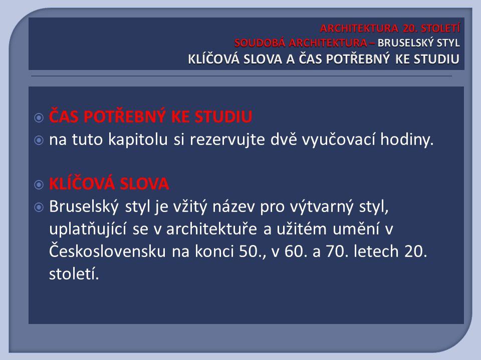  ZÁKLADNÍ CHARAKTERISTIKA:  ZÁKLADNÍ CHARAKTERISTIKA: Bruselský styl je vžitý název pro výtvarný styl, uplatňující se v architektuře a užitém umění v Československu na konci 50., v 60.