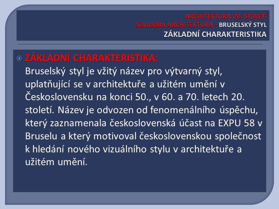  Základní charakteristika: Bruselský styl je vžitý název pro výtvarný styl, uplatňující se v architektuře a užitém umění v Československu na konci 50., v 60.