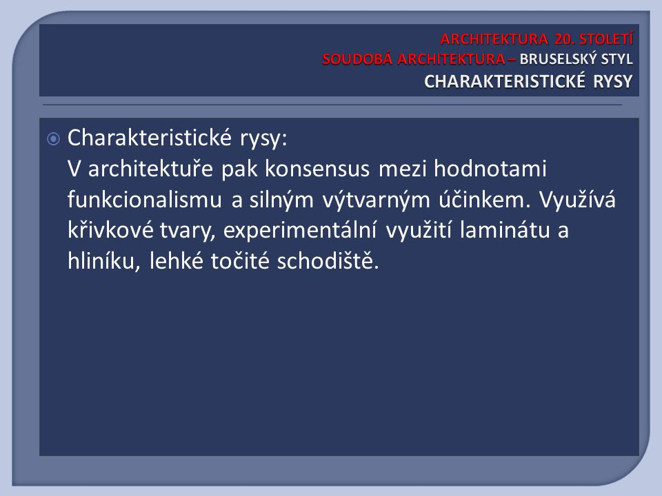  Charakteristické rysy: V architektuře pak konsensus mezi hodnotami funkcionalismu a silným výtvarným účinkem.