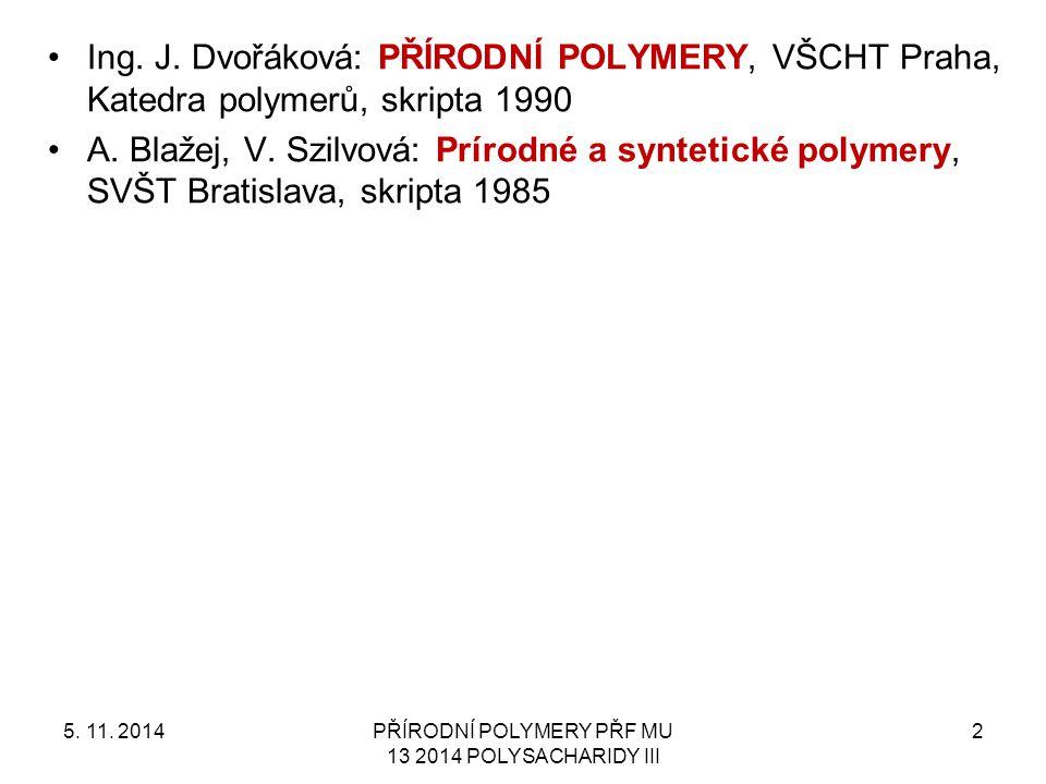 Ing. J. Dvořáková: PŘÍRODNÍ POLYMERY, VŠCHT Praha, Katedra polymerů, skripta 1990 A.