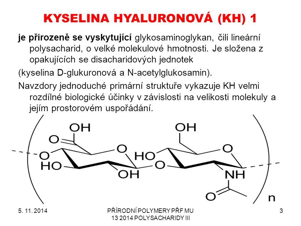 KYSELINA HYALURONOVÁ (KH) 1 5. 11. 2014PŘÍRODNÍ POLYMERY PŘF MU 13 2014 POLYSACHARIDY III 3 je přirozeně se vyskytující glykosaminoglykan, čili lineár