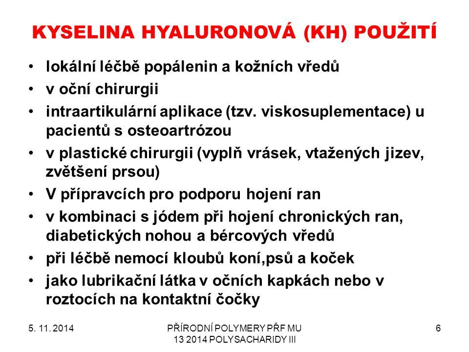 KYSELINA HYALURONOVÁ (KH) POUŽITÍ 5. 11. 2014PŘÍRODNÍ POLYMERY PŘF MU 13 2014 POLYSACHARIDY III 6 lokální léčbě popálenin a kožních vředů v oční chiru