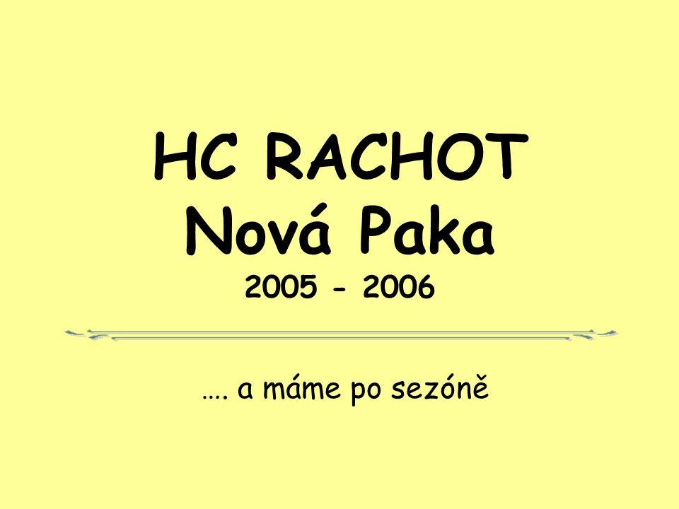 HC RACHOT Nová Paka 2005 - 2006 …. a máme po sezóně