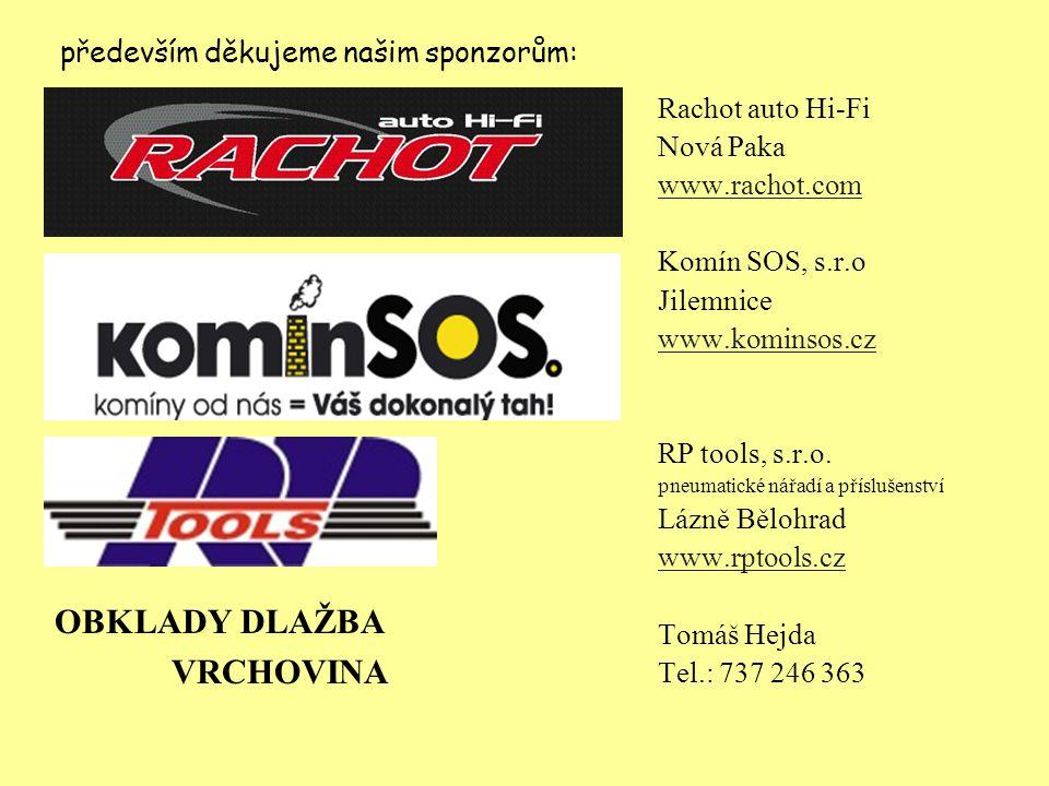 především děkujeme našim sponzorům: OBKLADY DLAŽBA VRCHOVINA Rachot auto Hi-Fi Nová Paka www.rachot.com Komín SOS, s.r.o Jilemnice www.kominsos.cz RP tools, s.r.o.