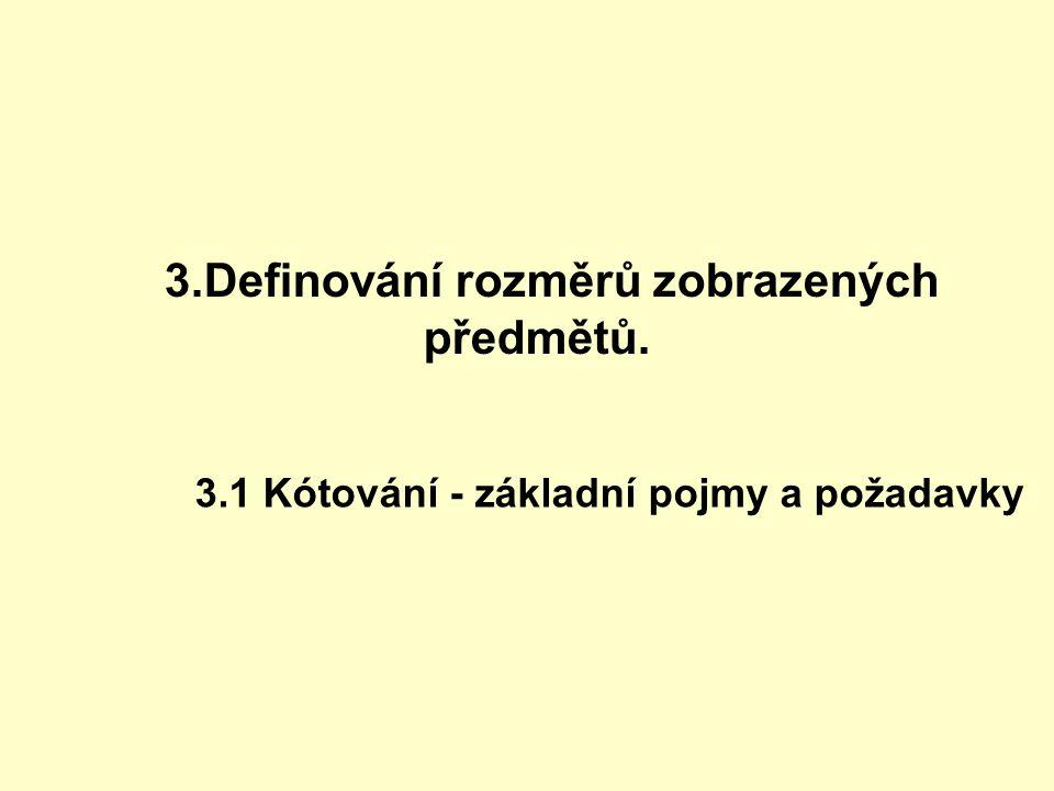 3.Definování rozměrů zobrazených předmětů. 3.1 Kótování - základní pojmy a požadavky