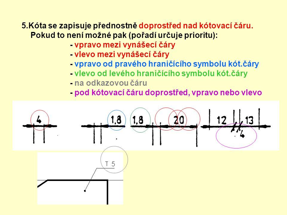 5.Kóta se zapisuje přednostně doprostřed nad kótovací čáru.