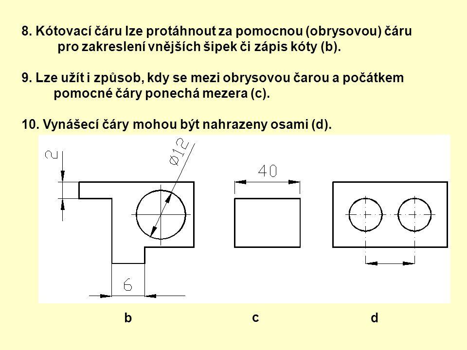 8. Kótovací čáru lze protáhnout za pomocnou (obrysovou) čáru pro zakreslení vnějších šipek či zápis kóty (b). 9. Lze užít i způsob, kdy se mezi obryso