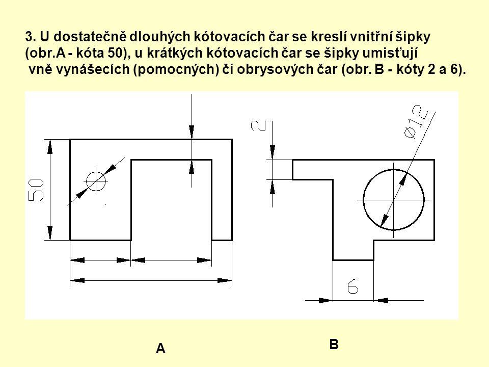 3. U dostatečně dlouhých kótovacích čar se kreslí vnitřní šipky (obr.A - kóta 50), u krátkých kótovacích čar se šipky umisťují vně vynášecích (pomocný