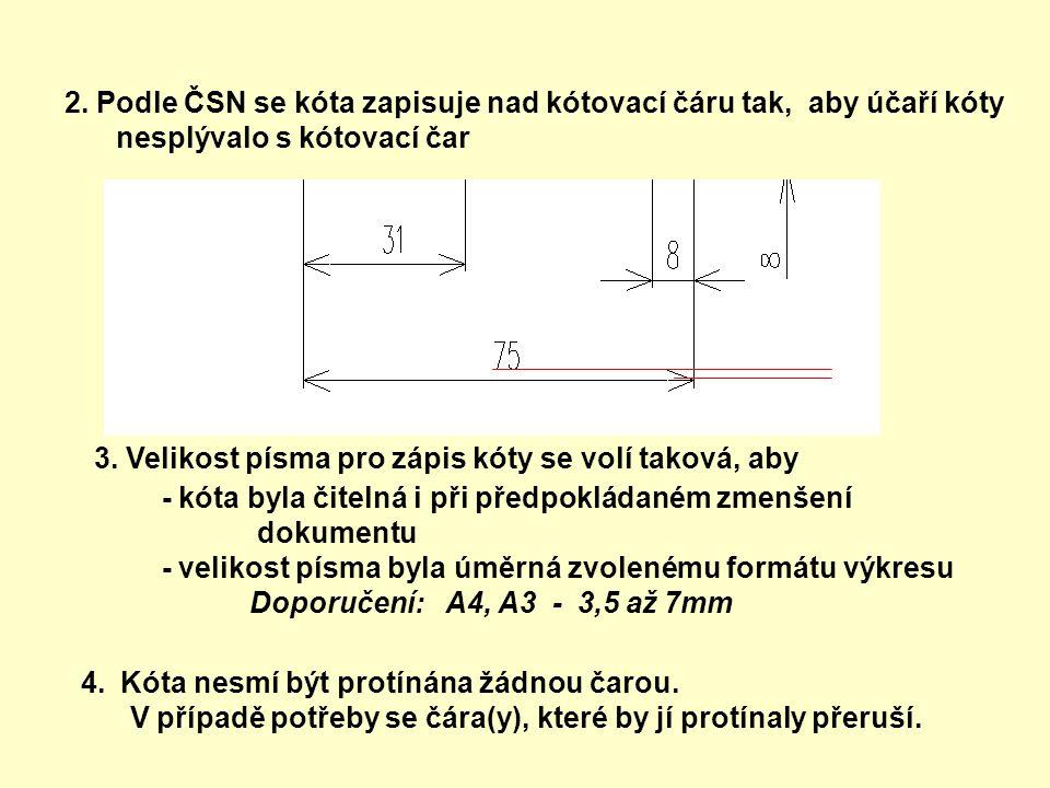 2.Podle ČSN se kóta zapisuje nad kótovací čáru tak, aby účaří kóty nesplývalo s kótovací čar 3.