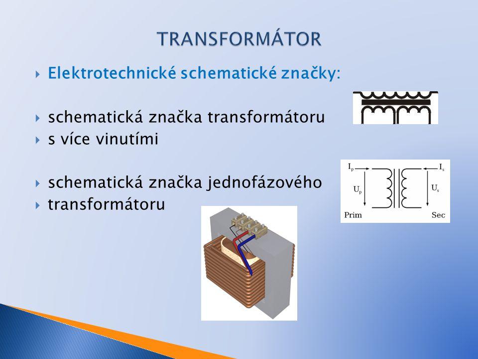 Elektrotechnické schematické značky:  schematická značka transformátoru  s více vinutími  schematická značka jednofázového  transformátoru