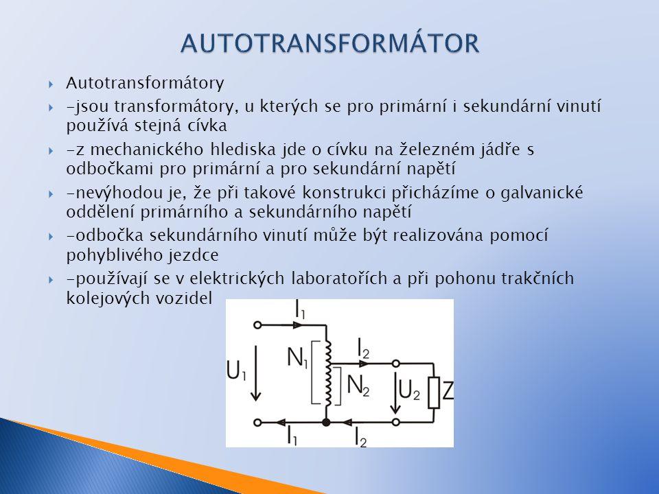  Autotransformátory  -jsou transformátory, u kterých se pro primární i sekundární vinutí používá stejná cívka  -z mechanického hlediska jde o cívku