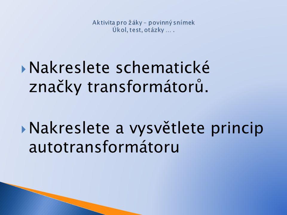  Nakreslete schematické značky transformátorů.  Nakreslete a vysvětlete princip autotransformátoru