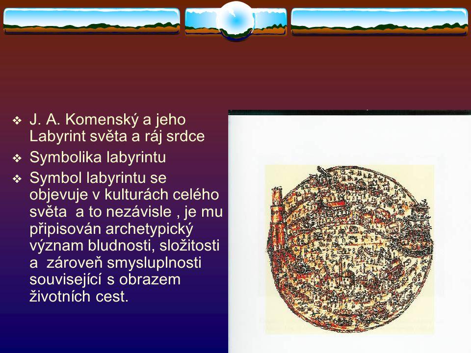  J. A. Komenský a jeho Labyrint světa a ráj srdce  Symbolika labyrintu  Symbol labyrintu se objevuje v kulturách celého světa a to nezávisle, je mu
