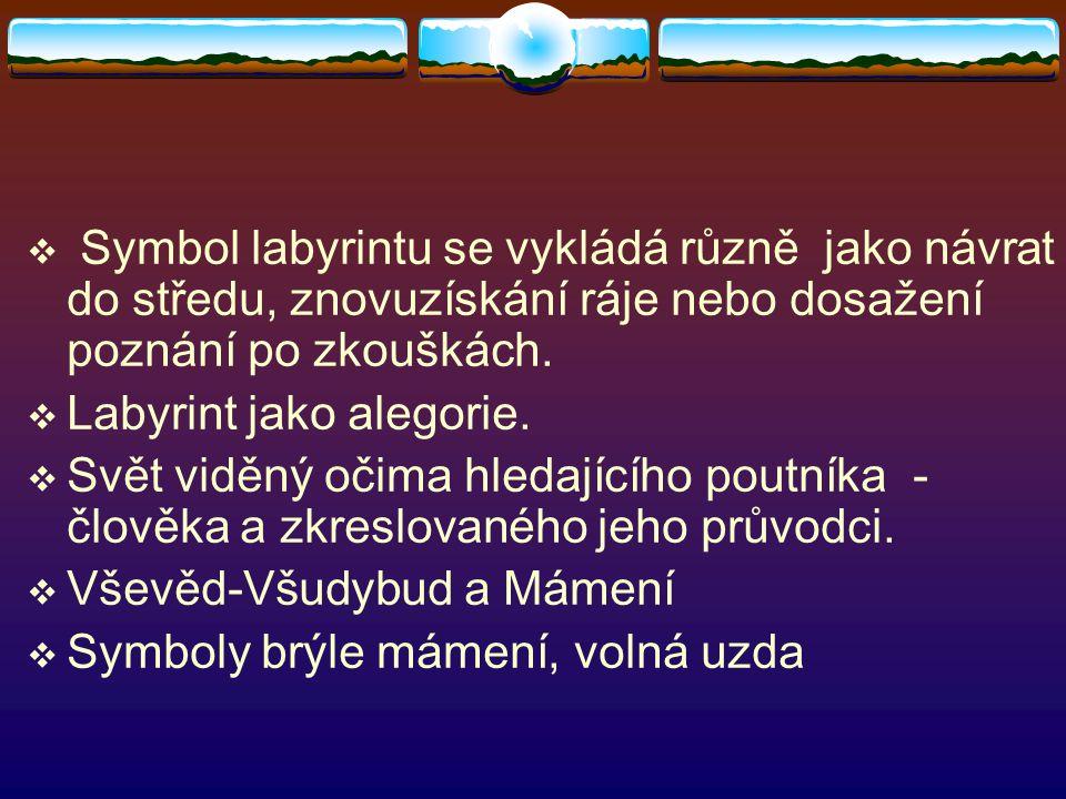  Symbol labyrintu se vykládá různě jako návrat do středu, znovuzískání ráje nebo dosažení poznání po zkouškách.  Labyrint jako alegorie.  Svět vidě