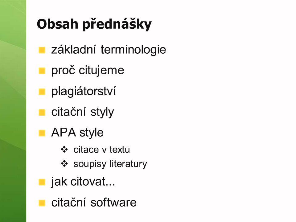 Obsah přednášky základní terminologie proč citujeme plagiátorství citační styly APA style  citace v textu  soupisy literatury jak citovat... citační