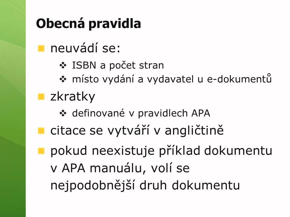 Obecná pravidla neuvádí se:  ISBN a počet stran  místo vydání a vydavatel u e-dokumentů zkratky  definované v pravidlech APA citace se vytváří v an