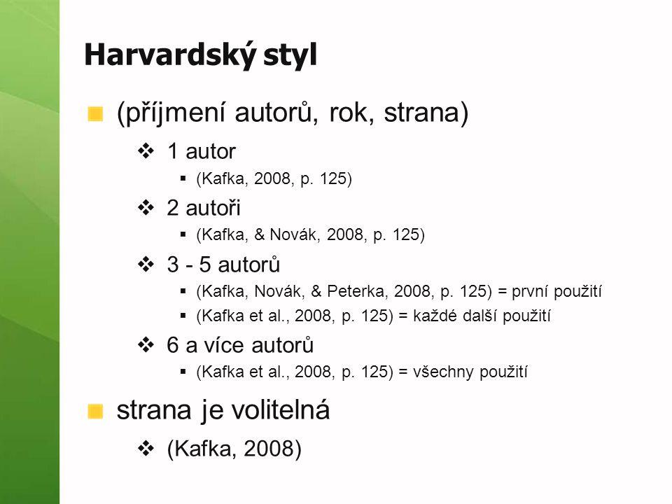 Harvardský styl (příjmení autorů, rok, strana)  1 autor  (Kafka, 2008, p. 125)  2 autoři  (Kafka, & Novák, 2008, p. 125)  3 - 5 autorů  (Kafka,
