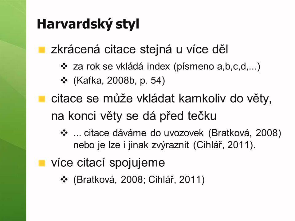 Harvardský styl zkrácená citace stejná u více děl  za rok se vkládá index (písmeno a,b,c,d,...)  (Kafka, 2008b, p. 54) citace se může vkládat kamkol