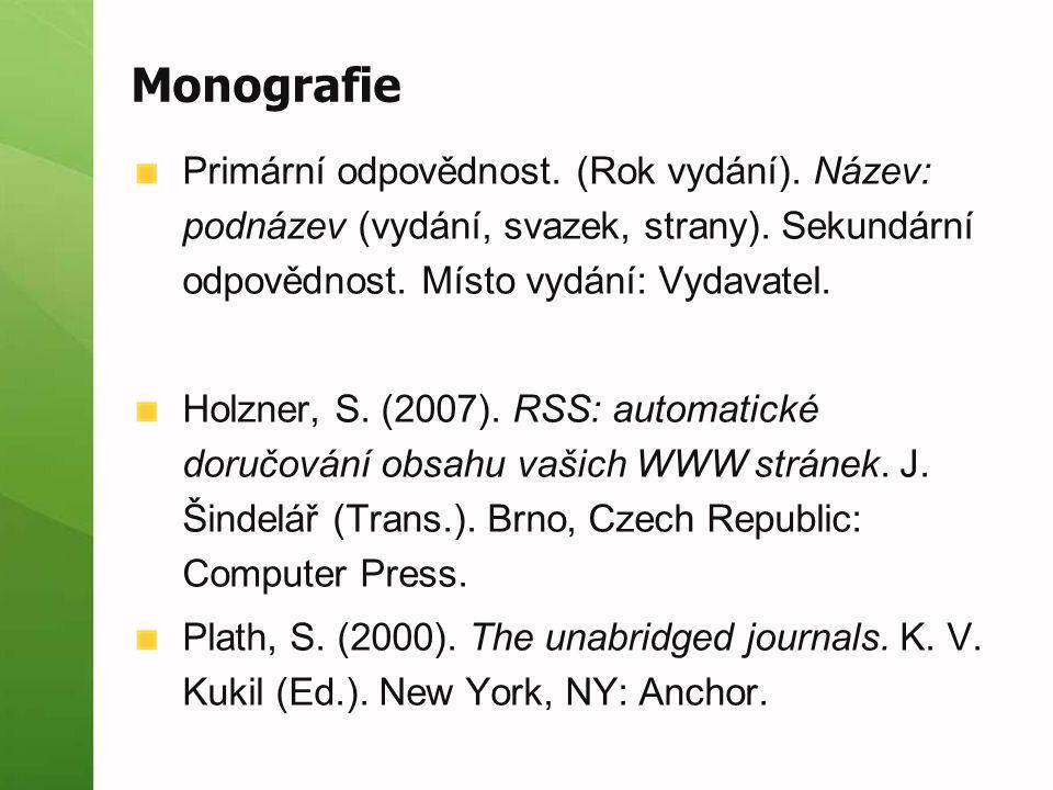 Monografie Primární odpovědnost. (Rok vydání). Název: podnázev (vydání, svazek, strany). Sekundární odpovědnost. Místo vydání: Vydavatel. Holzner, S.