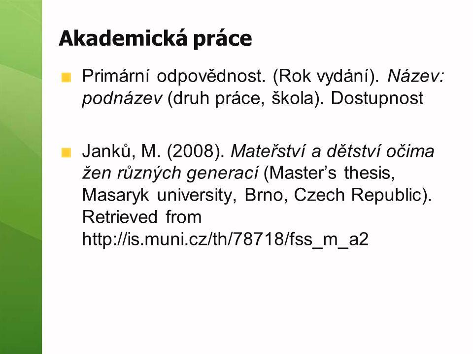 Akademická práce Primární odpovědnost. (Rok vydání). Název: podnázev (druh práce, škola). Dostupnost Janků, M. (2008). Mateřství a dětství očima žen r