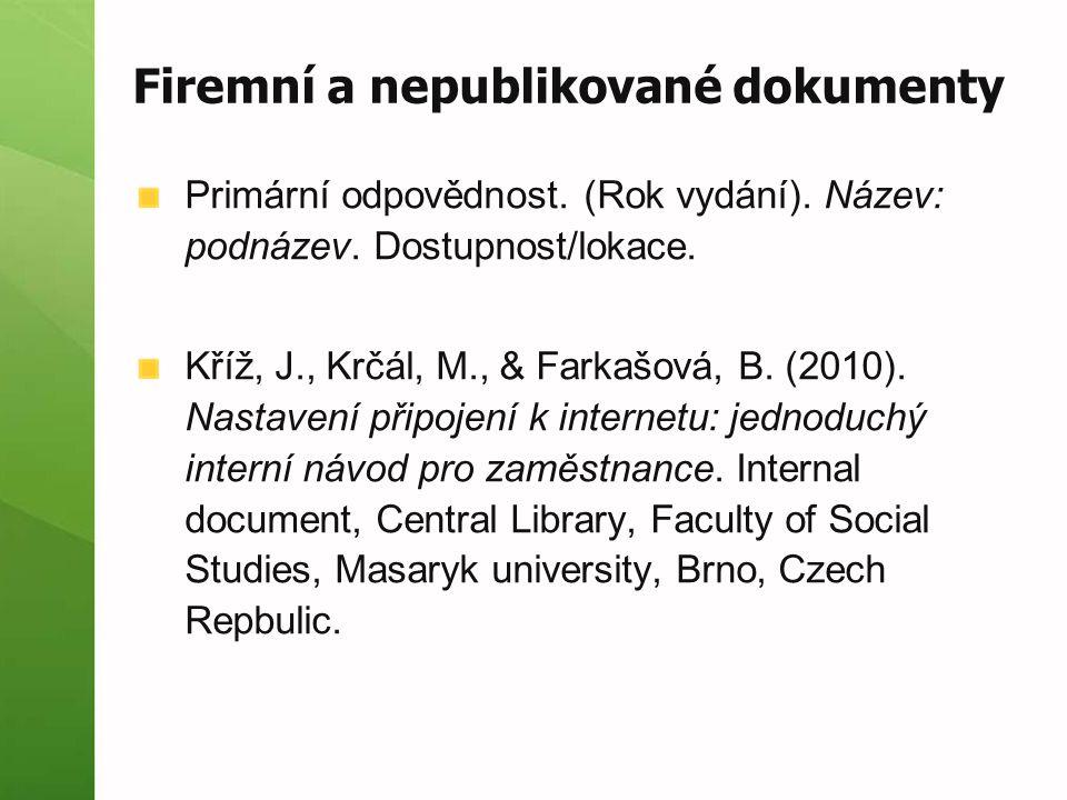 Firemní a nepublikované dokumenty Primární odpovědnost. (Rok vydání). Název: podnázev. Dostupnost/lokace. Kříž, J., Krčál, M., & Farkašová, B. (2010).