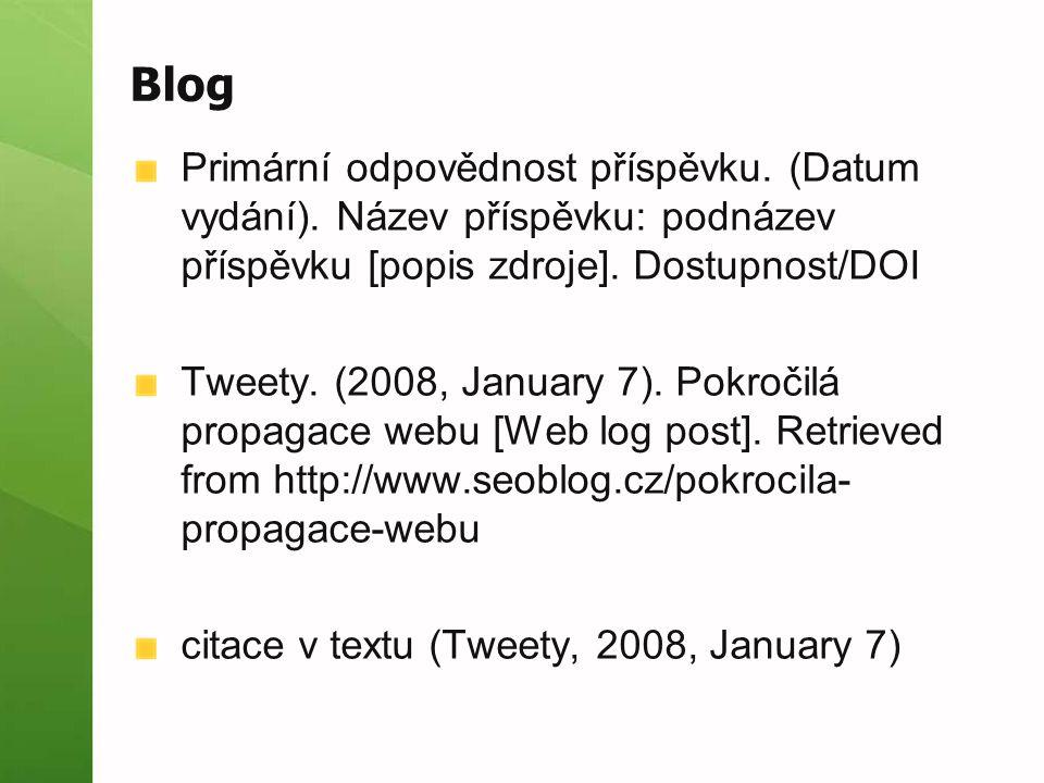 Blog Primární odpovědnost příspěvku. (Datum vydání). Název příspěvku: podnázev příspěvku [popis zdroje]. Dostupnost/DOI Tweety. (2008, January 7). Pok