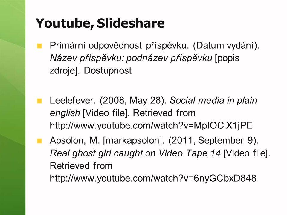 Youtube, Slideshare Primární odpovědnost příspěvku. (Datum vydání). Název příspěvku: podnázev příspěvku [popis zdroje]. Dostupnost Leelefever. (2008,