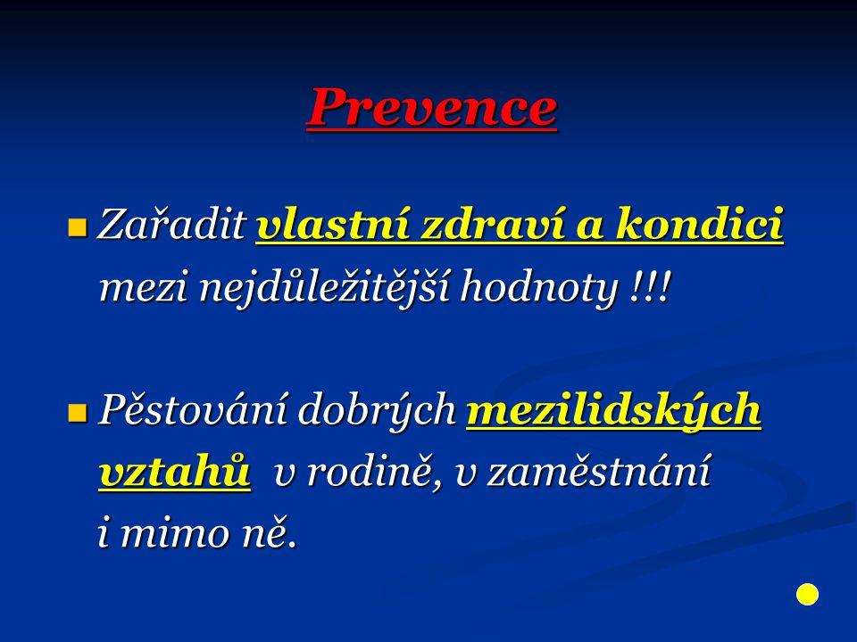 Prevence Zařadit vlastní zdraví a kondici Zařadit vlastní zdraví a kondici mezi nejdůležitější hodnoty !!! mezi nejdůležitější hodnoty !!! Pěstování d