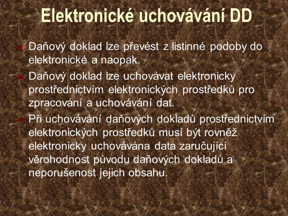 Elektronické uchovávání DD Daňový doklad lze převést z listinné podoby do elektronické a naopak. Daňový doklad lze uchovávat elektronicky prostřednict