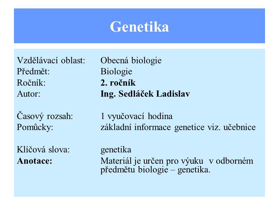 Genetika Vzdělávací oblast:Obecná biologie Předmět:Biologie Ročník:2.
