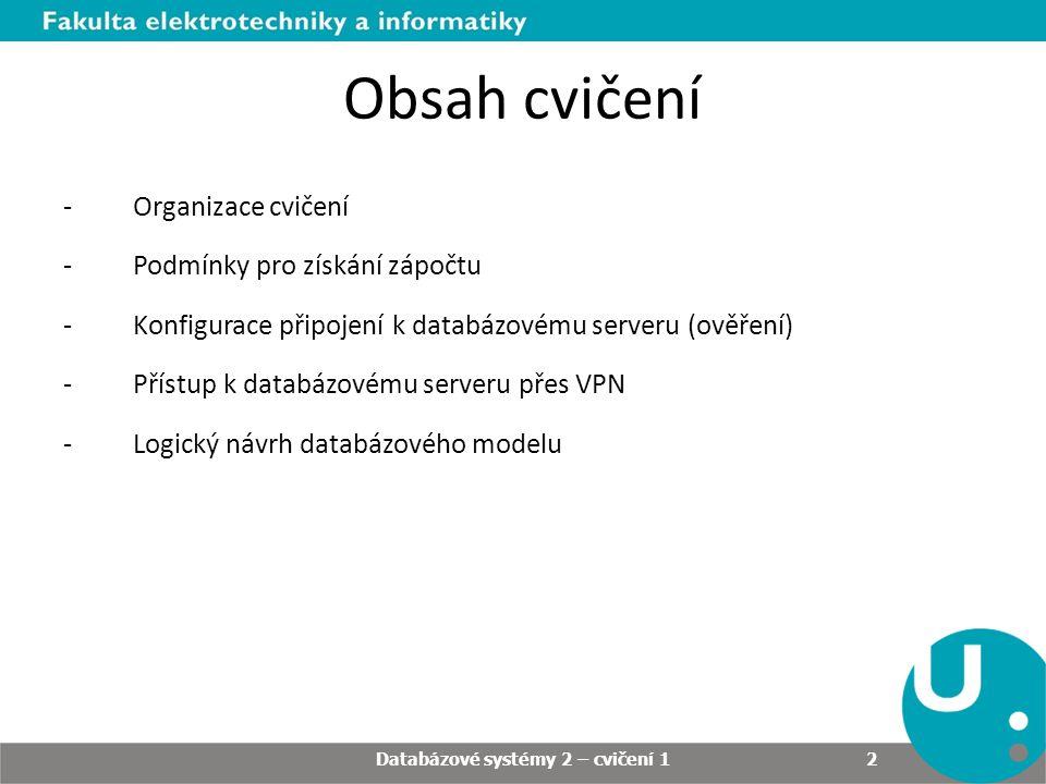 Obsah cvičení -Organizace cvičení -Podmínky pro získání zápočtu -Konfigurace připojení k databázovému serveru (ověření) -Přístup k databázovému server