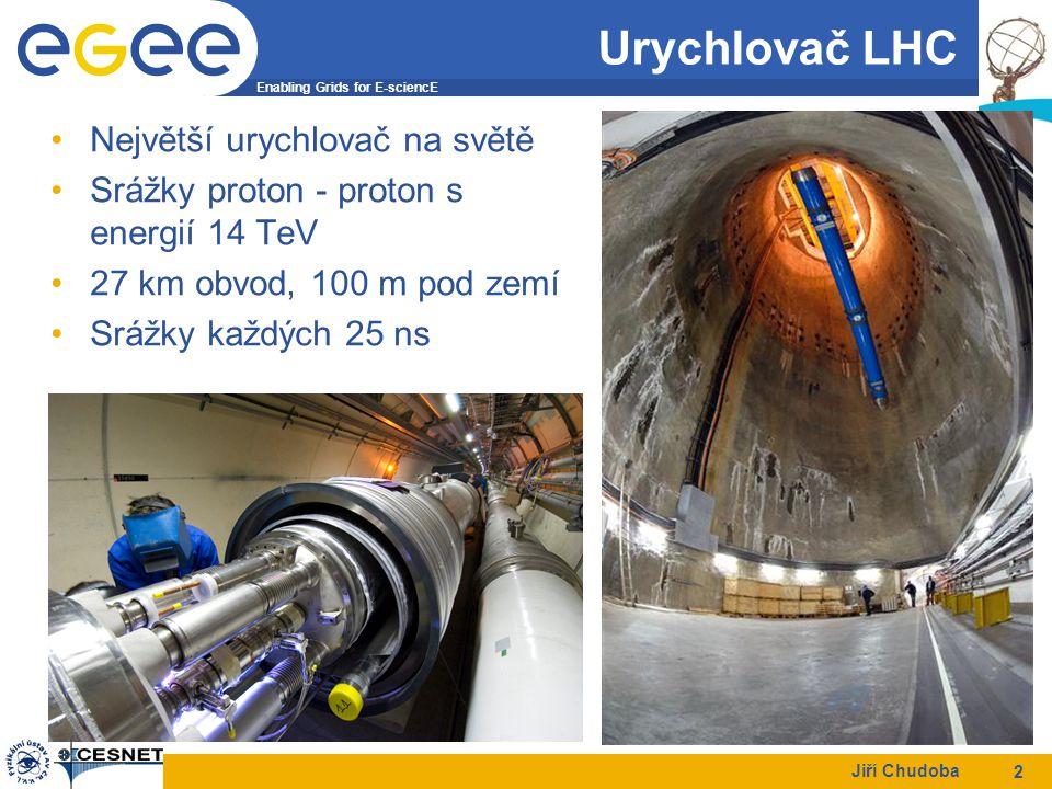 Enabling Grids for E-sciencE Jiří Chudoba 2 Urychlovač LHC Největší urychlovač na světě Srážky proton - proton s energií 14 TeV 27 km obvod, 100 m pod zemí Srážky každých 25 ns