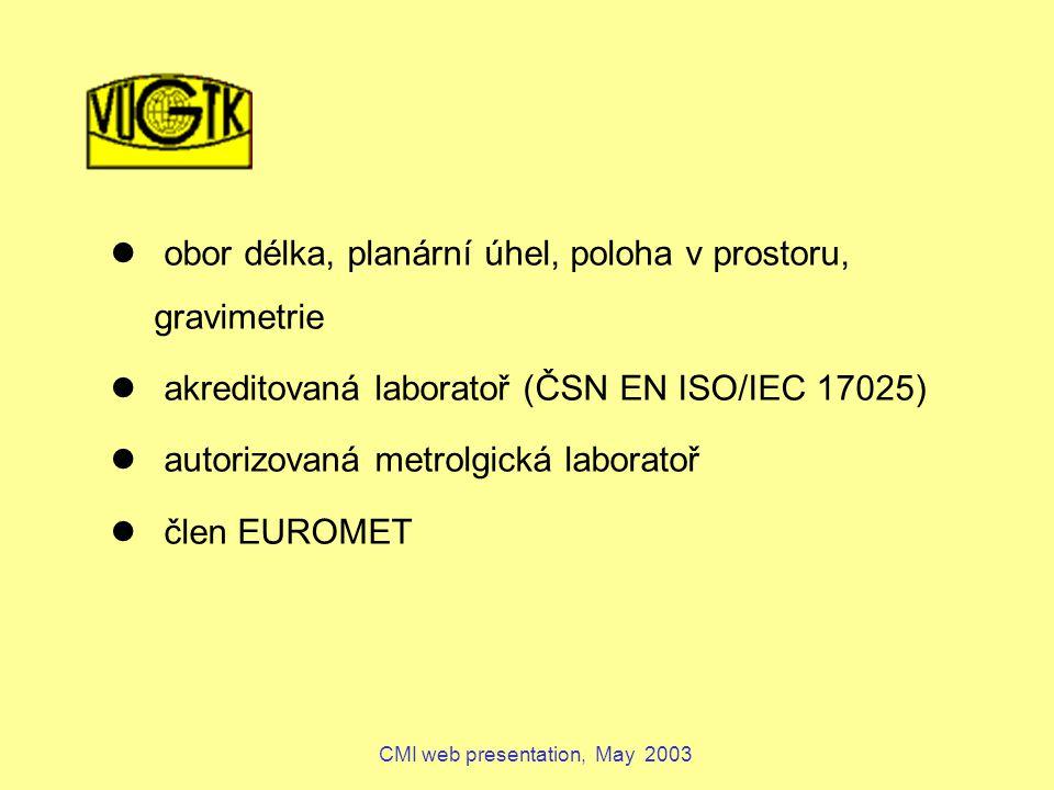 CMI web presentation, May 2003 obor délka, planární úhel, poloha v prostoru, gravimetrie akreditovaná laboratoř (ČSN EN ISO/IEC 17025) autorizovaná me