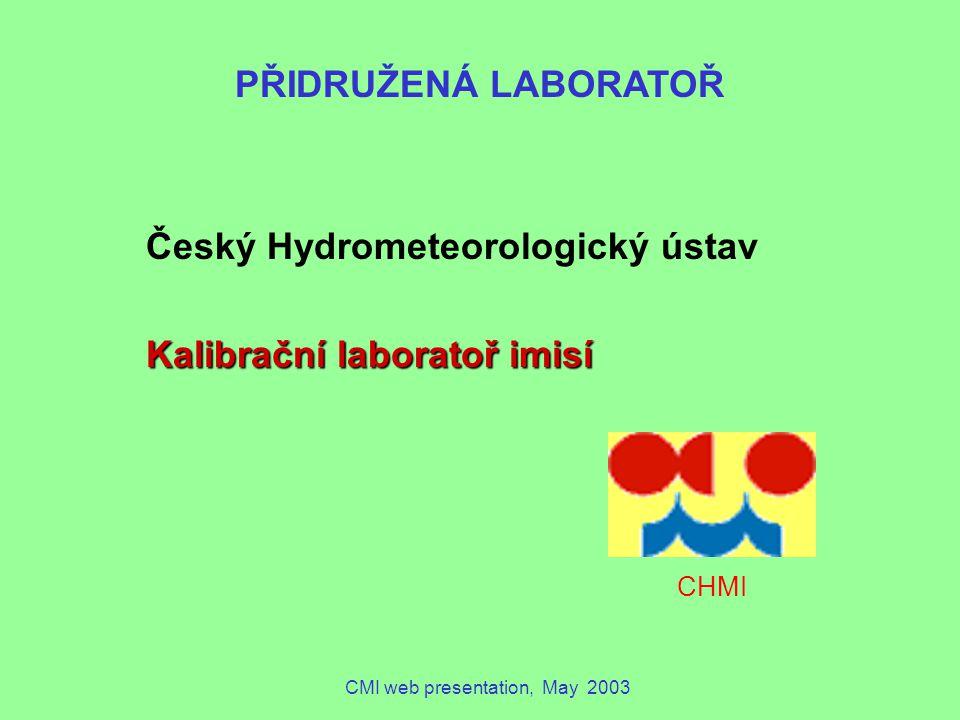 CMI web presentation, May 2003 Český Hydrometeorologický ústav Kalibrační laboratoř imisí CHMI PŘIDRUŽENÁ LABORATOŘ