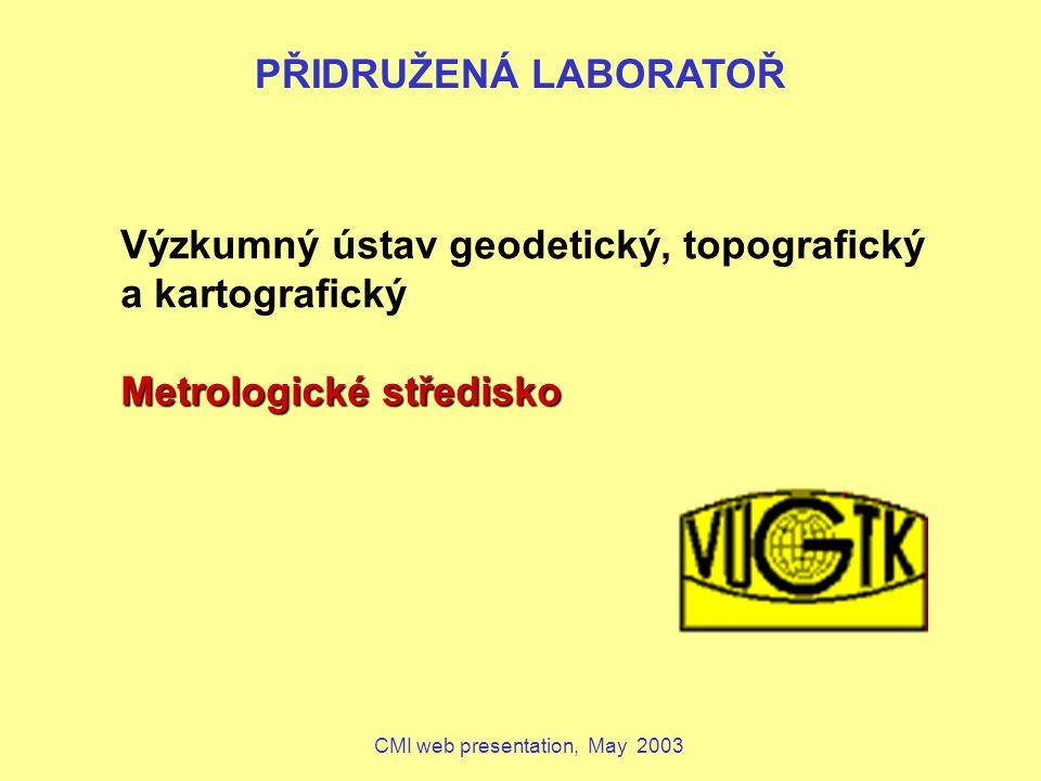 CMI web presentation, May 2003 obor délka, planární úhel, poloha v prostoru, gravimetrie akreditovaná laboratoř (ČSN EN ISO/IEC 17025) autorizovaná metrolgická laboratoř člen EUROMET