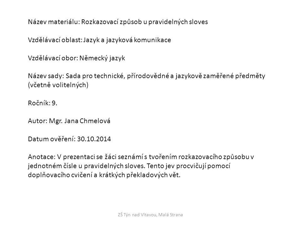 ZŠ Týn nad Vltavou, Malá Strana Název materiálu: Rozkazovací způsob u pravidelných sloves Vzdělávací oblast: Jazyk a jazyková komunikace Vzdělávací ob